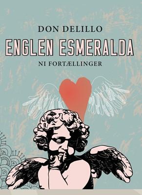 Englen Esmeralda. Ni fortællinger Don DeLillo 9788711451434