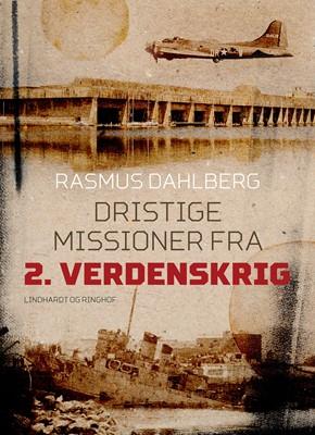 Dristige missioner fra 2. verdenskrig Rasmus Dahlberg 9788726035995