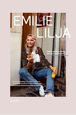 Emilie Lilja - Hellere glad og stærk end tynd og svimmel Emilie Christine Lilja Hansen 9788702250732