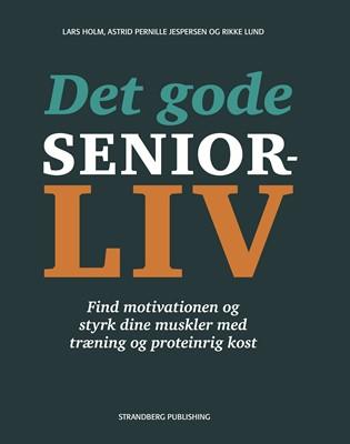 Det gode seniorliv Lars Holm, Astrid Pernille Jespersen, Rikke Lund, Lise Penter Madsen 9788792894830