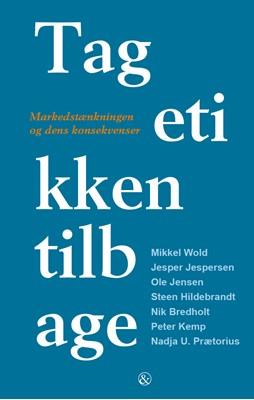 Tag etikken tilbage Peter Kemp, Steen Hildebrandt, Mikkel Wold, Nadja U. Prætorius, Nik Bredholt, Jesper Jespersen, Ole Jensen 9788771514643