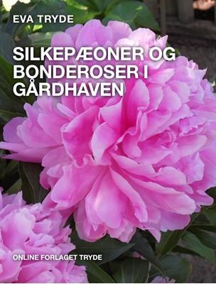 SILKEPÆONER OG BONDEROSER I GÅRDHAVEN Eva Tryde 9788799970162