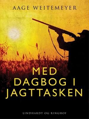 Med dagbog i jagttasken Aage Weitemeyer 9788711926918