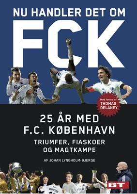 Nu handler det om FCK Johan Lyngholm-Bjerge 9788772002187