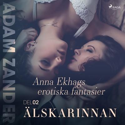 Älskarinnan – Anna Ekhags erotiska fantasier del 2 Adam Zander 9788711959374