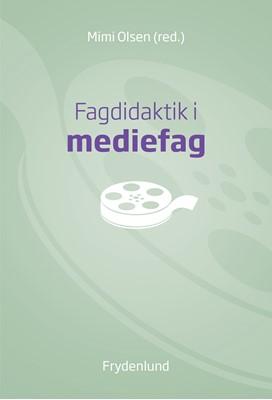 Fagdidaktik i mediefag Mimi Olsen 9788772160214