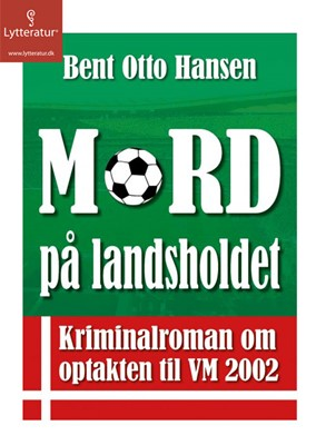 Mord på landsholdet Bent Otto Hansen 9788771625790