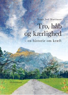 Tro, håb og kærlighed Birgit Juel Martinsen 9788741003511