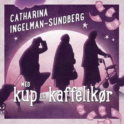 Med kup og kaffelikør Catharina Ingelman-Sundberg 9788771593914