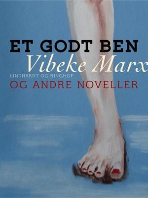 Et godt ben og andre noveller Vibeke Marx 9788711924839