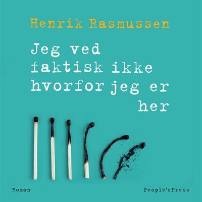 Jeg ved faktisk ikke hvorfor jeg er her Henrik Rasmussen 9788771597257