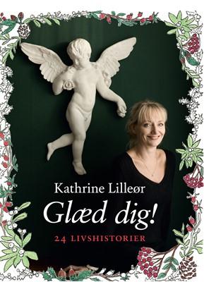Glæd dig! 24 livshistorier Kathrine Lilleør 9788711683101