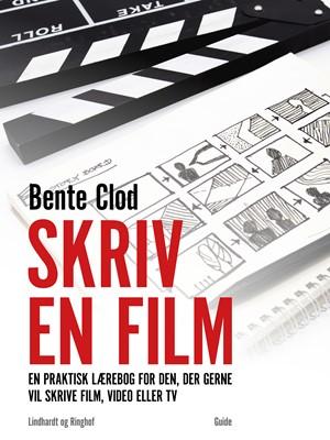 Skriv en film: En praktisk lærebog for den, der gerne vil skrive film, video eller tv Bente Clod 9788711654569