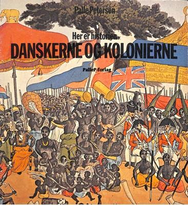 HER ER HISTORIEN - Danskerne og Kolonierne - Dansk Vestindien, Guldkysten, Tranquebar - Norden Palle Petersen 9788793464247