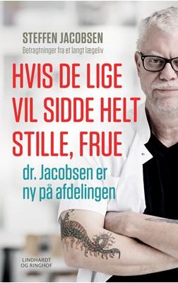 Hvis De lige vil sidde helt stille, frue, dr. Jacobsen er ny på afdelingen Steffen Jacobsen 9788726012477