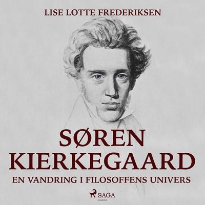 Søren Kierkegaard - en vandring i filosoffens univers Lise Lotte Frederiksen 9788711823620