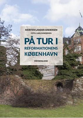 På tur i reformationens København Morten Lander Andersen 9788771189247