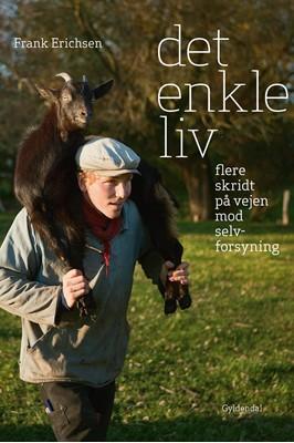 Det enkle liv - flere skridt på vejen mod selvforsyning Frank Erichsen 9788702136005