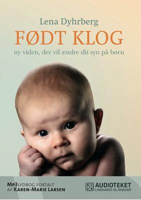 Født Klog - ny viden, der vil ændre dit syn på børn Lena Dyhrberg 9788711440469