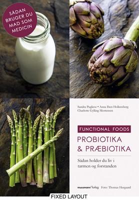Probiotika & Præbiotika Charlotte Gylling Mortensen, Anna Iben Hollensberg, Sandra Pugliese 9788793679078