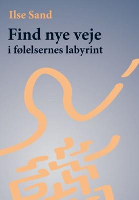 Find nye veje i følelsernes labyrint Ilse Sand 9788792683083