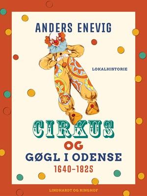 Cirkus og gøgl i Odense 1640-1825 Anders Enevig 9788711862179