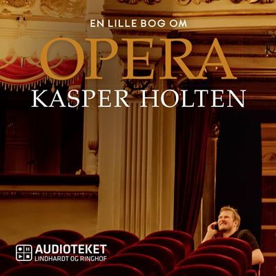 En lille bog om opera Kasper Holten 9788726014891