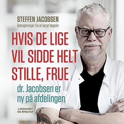 Hvis De lige vil sidde helt stille, frue, dr. Jacobsen er ny på afdelingen Steffen Jacobsen 9788726021813