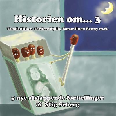 Historien om… 3 - afslappende fortællinger for børn og barnlige sjæle Stig Seberg 9788799782727