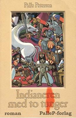 INDIANEREN MED TO TUNGER - Spaniernes erobring af Inkariget Palle Petersen 9788793464001