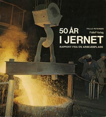 50 ÅR I JERNET - rapport fra en arbejdsplads Palle Petersen 9788799795185
