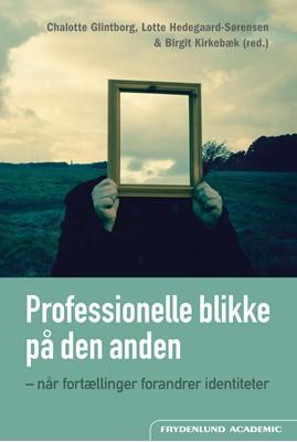 Professionelle blikke på den anden Lotte Hedegaard-Sørensen, Birgit Kirkebæk, Chalotte Glintborg 9788772160061