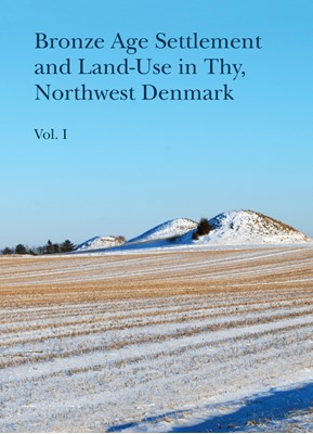 Bronze Age Settlement and Land-Use in Thy, Northwest Denmark  9788793423220