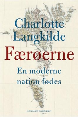 Færøerne - En moderne nation fødes Charlotte Langkilde 9788711690376