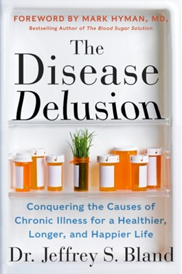 The Disease Delusion Dr. Jeffrey S. Bland 9780062290748