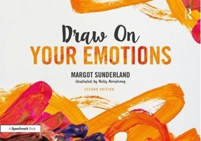 Draw on Your Emotions Nicky (Illustrator) Armstrong, Margot (Director of Education and Training at The Centre for Child Mental Health London) Sunderland, Nicky Armstrong, Margot Sunderland 9781138070554