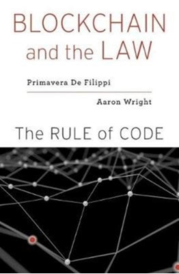 Blockchain and the Law Primavera De Filippi, Aaron Wright 9780674976429