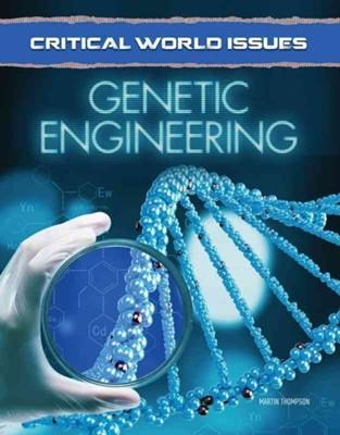Critical World Issues: Genetic Engineering Martin Thompson, Crest Mason 9781422236550