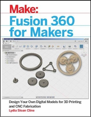 Fusion 360 for Makers Lydia Sloan Cline 9781680453553