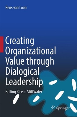 Creating Organizational Value through Dialogical Leadership Rens Van Loon 9783319588889