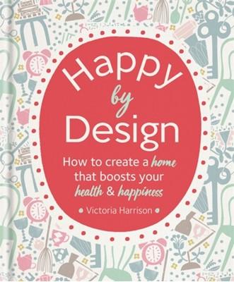 Happy by Design Victoria Harrison 9781912023561