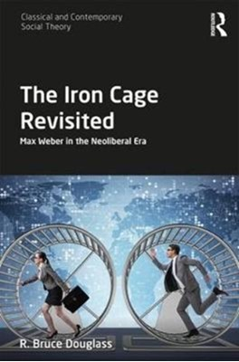 The Iron Cage Revisited R. Bruce (Georgetown University Douglass 9781138285446
