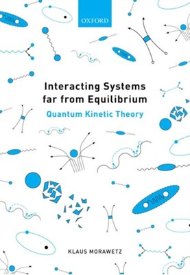 Interacting Systems far from Equilibrium Klaus (Professor of Mathematics and Many-Body Theory Morawetz 9780198797241