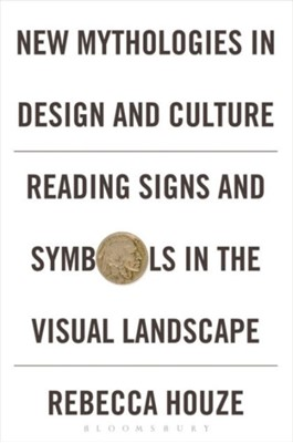 New Mythologies in Design and Culture Rebecca (Nothern Illinois University Houze 9780857857620