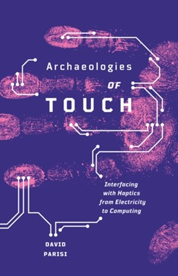 Archaeologies of Touch David Parisi 9781517900595