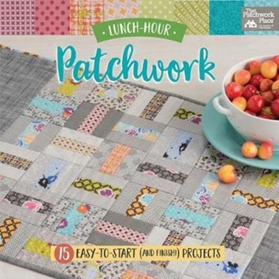 Lunch-Hour Patchwork That Patchwork Place 9781604688993