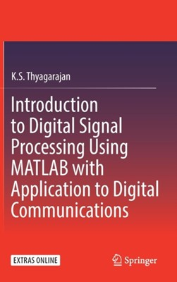 Introduction to Digital Signal Processing Using MATLAB with Application to Digital Communications K.S. Thyagarajan 9783319760285