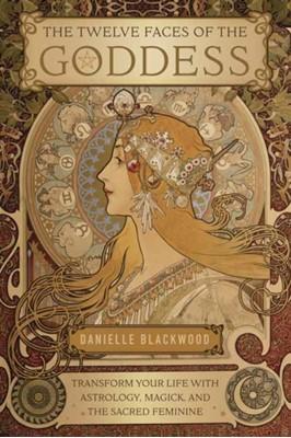 The Twelve Faces of the Goddess Danielle Blackwood 9780738756035