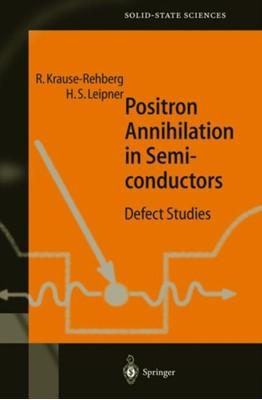 Positron Annihilation in Semiconductors Reinhard Krause-Rehberg, Hartmut S. Leipner 9783642084034