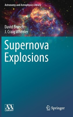 Supernova Explosions J. Craig Wheeler, David Branch 9783662550526